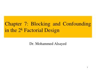 Chapter 7: Blocking and Confounding in the  2 k  Factorial Design