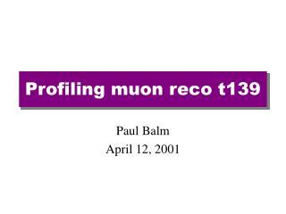 Profiling muon reco t139