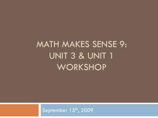 Math Makes Sense 9:  Unit 3 & Unit 1 Workshop
