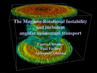 The Magneto-Rotational Instability and turbulent  angular momentum transport Fausto Cattaneo