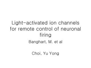 Light-activated ion channels for remote control of neuronal firing