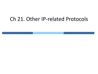Ch  21. Other  IP-related Protocols