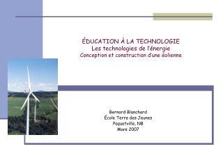 ÉDUCATION À LA TECHNOLOGIE Les technologies de l'énergie Conception et construction d'une éolienne