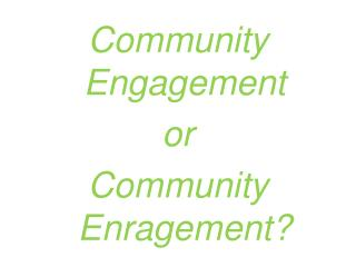 Community  E ngagement  or  Community  E nragement?