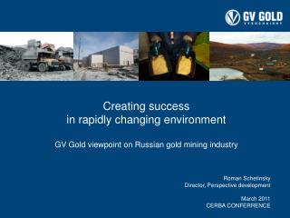 Creating success  in rapidly changing environment  GV Gold viewpoint on Russian gold mining industry