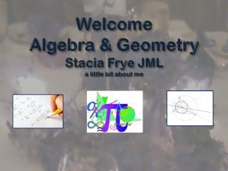 Welcome  Algebra & Geometry Stacia  Frye JML a little bit about me