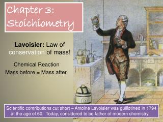 Lavoisier:  Law of  conservation  of mass!  Chemical Reaction  Mass before = Mass after .