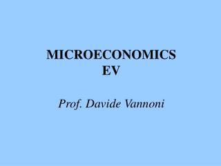 MICROECONOMICS EV Prof. Davide Vannoni