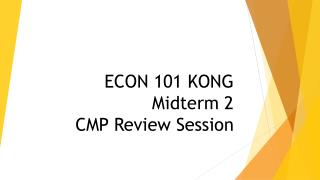 ECON 101 KONG Midterm 2 CMP Review Session