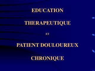 EDUCATION  THERAPEUTIQUE  ET  PATIENT DOULOUREUX  CHRONIQUE