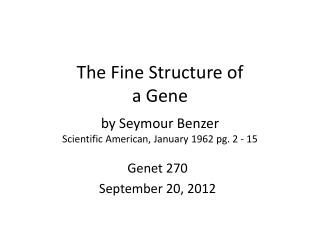 The Fine Structure of  a Gene by Seymour Benzer Scientific American, January 1962 pg. 2 - 15