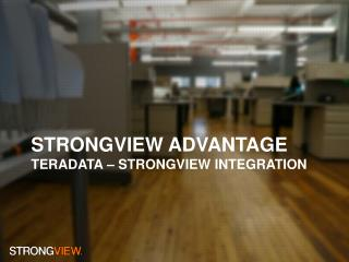 STRONGVIEW ADVANTAGE Teradata –  StrongVIEW  integration