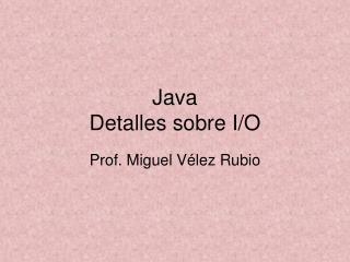 Java Detalles sobre I/O