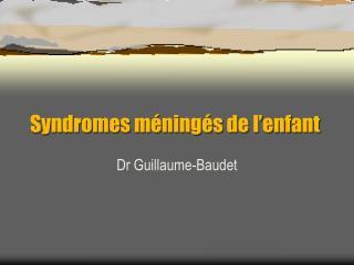 Syndromes méningés de l'enfant