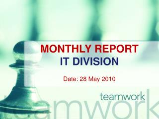 MONTHLY REPORT IT DIVISION Date: 28 May 2010