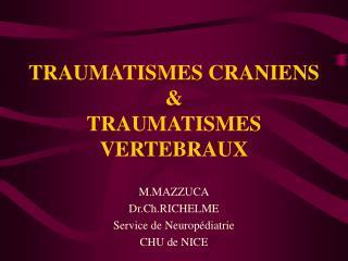 TRAUMATISMES CRANIENS & TRAUMATISMES VERTEBRAUX
