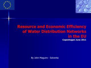 Resource and Economic Efficiency  of Water Distribution Networks  in the EU Copenhagen June 2011