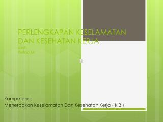 PERLENGKAPAN KESELAMATAN DAN KESEHATAN KERJA oleh Retno  M