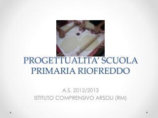 PROGETTUALITA' SCUOLA PRIMARIA RIOFREDDO