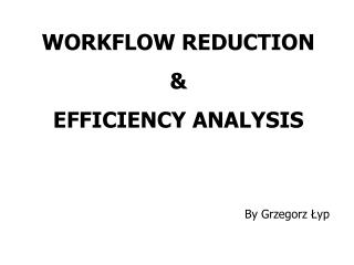 WORKFLOW REDUCTION & EFFICIENCY ANALYSIS