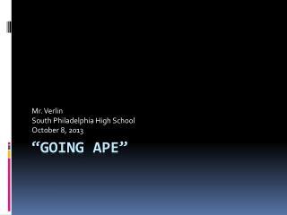 """going ape"""