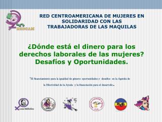 RED CENTROAMERICANA DE MUJERES EN SOLIDARIDAD CON LAS TRABAJADORAS DE LAS MAQUILAS