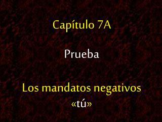 Cap�tulo 7A Prueba Los mandatos negativos � t� �