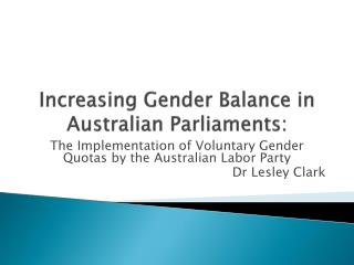 Increasing Gender Balance in Australian Parliaments: