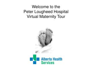 Welcome to the  Peter Lougheed Hospital Virtual Maternity Tour