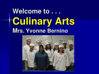 Welcome to... Culinary Arts Mrs. Yvonne Bernino