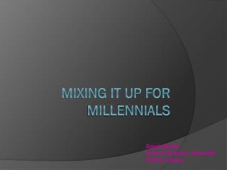 Mixing it up for  millennials
