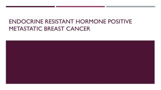 Endocrine resistant hormone positive metastatic breast cancer