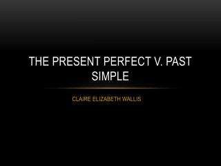 THE PRESENT PERFECT V. PAST SIMPLE