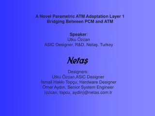 Speaker : Utku Özcan ASIC Designer, R&D, Netaş, Turkey