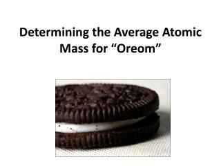 "Determining the Average Atomic Mass for ""Oreom"""