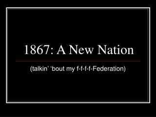 1867: A New Nation