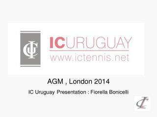 AGM , London 2014  IC Uruguay Presentation : Fiorella Bonicelli