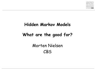 Hidden Markov Models What are the good for?