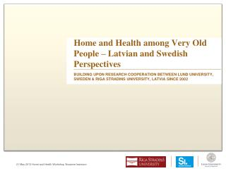 Home and Health among Very Old People – Latvian and Swedish Perspectives