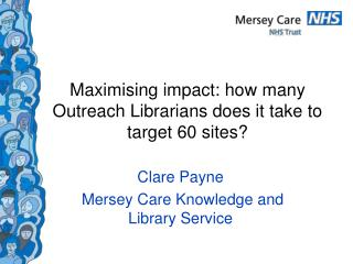 Maximising impact: how many Outreach Librarians does it take to target 60 sites?