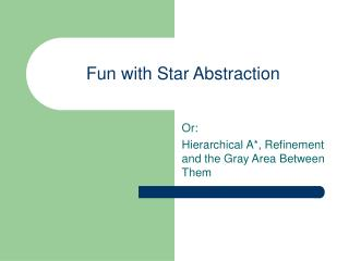 Fun with Star Abstraction