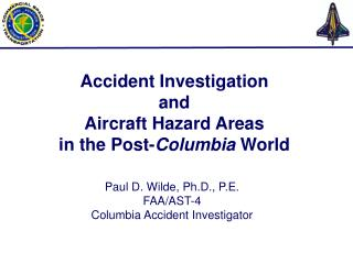 Accident Investigation  and  Aircraft Hazard Areas  in the Post- Columbia  World