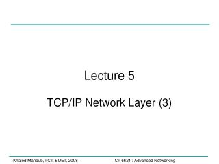 Lecture 5 TCP/IP Network Layer (3)