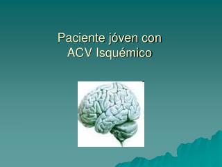 Paciente j�ven con  ACV Isqu�mico