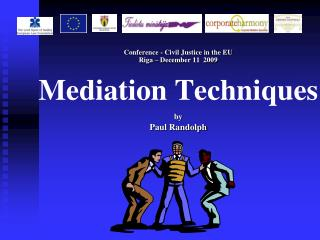 Conference - Civil Justice in the EU Riga – December 11  2009 Mediation Techniques by