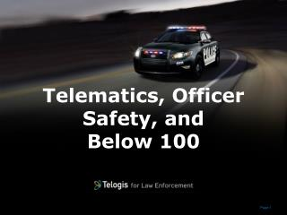 Telematics, Officer Safety, and  Below 100