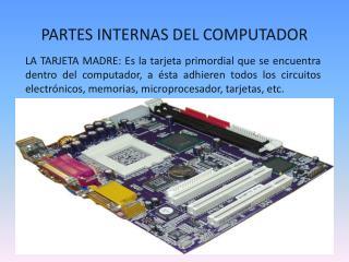 PARTES INTERNAS DEL COMPUTADOR