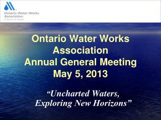 Ontario Water Works Association Annual General Meeting  May 5, 2013