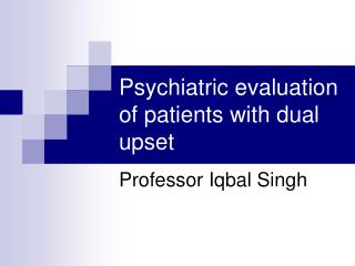 Psychiatric evaluation of patients with dual upset