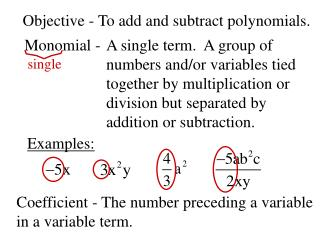 Objective - To add and subtract polynomials.